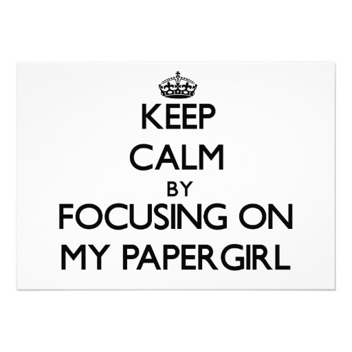 Keep Calm by focusing on My Papergirl Announcements
