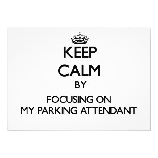Keep Calm by focusing on My Parking Attendant Announcement