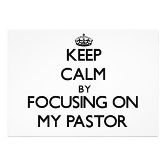 Keep Calm by focusing on My Pastor Personalized Announcement