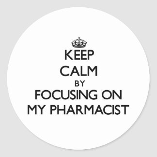 Keep Calm by focusing on My Pharmacist Classic Round Sticker
