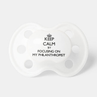 Keep Calm by focusing on My Philanthropist Baby Pacifiers