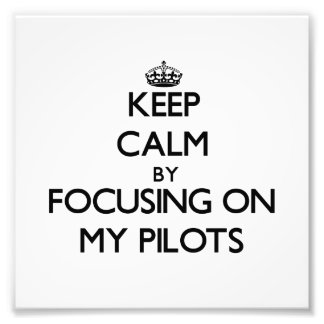 Keep Calm by focusing on My Pilots Photo