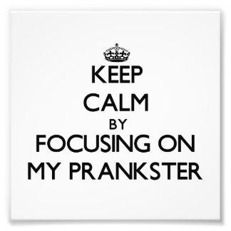 Keep Calm by focusing on My Prankster Photo Print