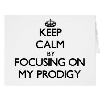 Keep Calm by focusing on My Prodigy Greeting Card