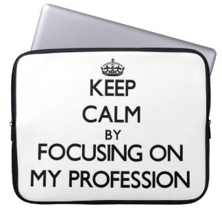 Keep Calm by focusing on My Profession Laptop Computer Sleeve