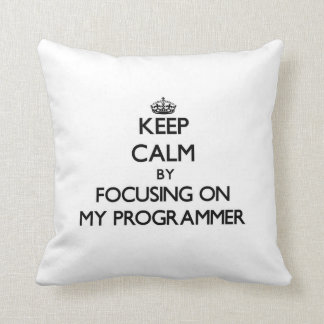 Keep Calm by focusing on My Programmer Throw Pillows