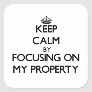 Keep Calm by focusing on My Property Sticker