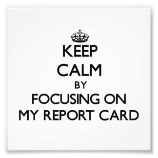Keep Calm by focusing on My Report Card Art Photo
