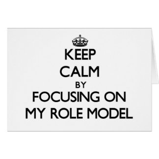 Keep Calm by focusing on My Role Model Card