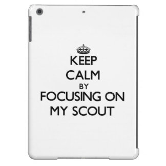 Keep Calm by focusing on My Scout Cover For iPad Air