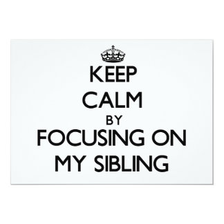 Keep Calm by focusing on My Sibling Custom Announcements