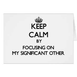 Keep Calm by focusing on My Significant Other Cards