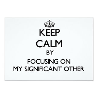 Keep Calm by focusing on My Significant Other 5x7 Paper Invitation Card