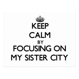Keep Calm by focusing on My Sister City Postcard