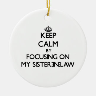 Keep Calm by focusing on My Sister-In-Law Christmas Tree Ornaments
