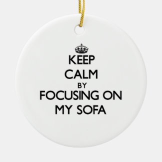 Keep Calm by focusing on My Sofa Double-Sided Ceramic Round Christmas Ornament