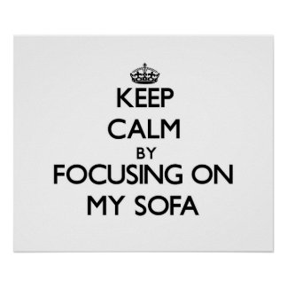 Keep Calm by focusing on My Sofa Posters