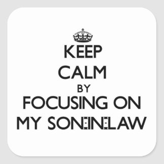 Keep Calm by focusing on My Son-In-Law Sticker