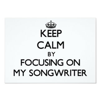 Keep Calm by focusing on My Songwriter Invites