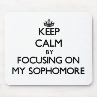 Keep Calm by focusing on My Sophomore Mouse Pad