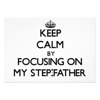 Keep Calm by focusing on My Step-Father Custom Invitations
