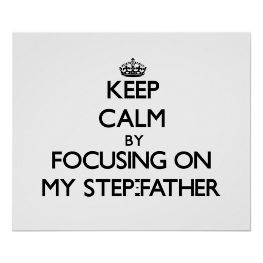Keep Calm by focusing on My Step-Father Poster
