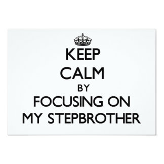 Keep Calm by focusing on My Stepbrother 5x7 Paper Invitation Card