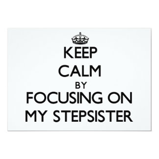 Keep Calm by focusing on My Stepsister 5x7 Paper Invitation Card