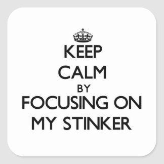 Keep Calm by focusing on My Stinker Square Stickers