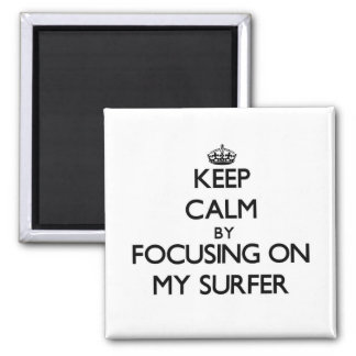 Keep Calm by focusing on My Surfer Magnet