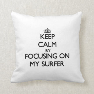 Keep Calm by focusing on My Surfer Pillows