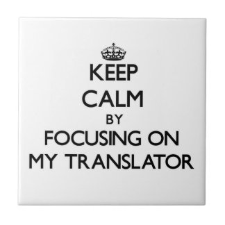 Keep Calm by focusing on My Translator Tiles