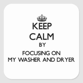 Keep Calm by focusing on My Washer And Dryer Square Sticker