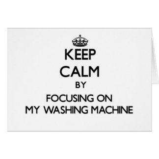 Keep Calm by focusing on My Washing Machine Stationery Note Card