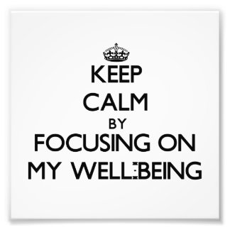 Keep Calm by focusing on My Well-Being Art Photo
