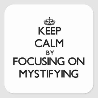 Keep Calm by focusing on Mystifying Stickers