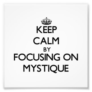 Keep Calm by focusing on Mystique Photograph