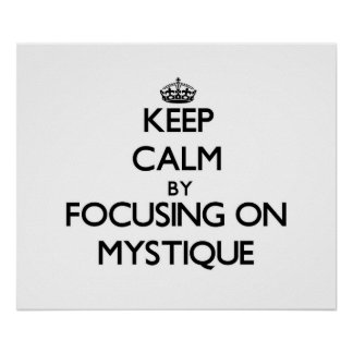 Keep Calm by focusing on Mystique Poster
