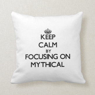 Keep Calm by focusing on Mythical Pillows