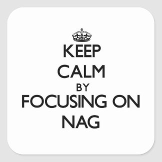 Keep Calm by focusing on Nag Square Sticker