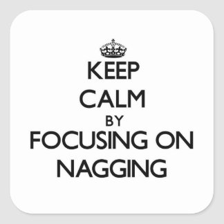 Keep Calm by focusing on Nagging Sticker
