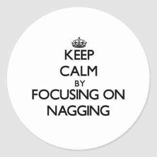 Keep Calm by focusing on Nagging Round Stickers