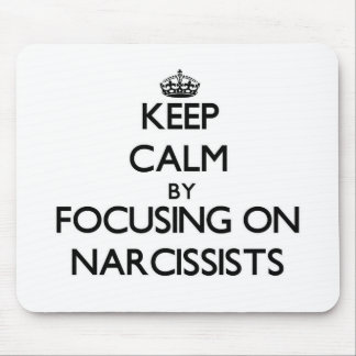 Keep Calm by focusing on Narcissists Mouse Pad