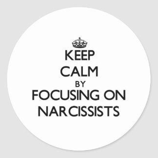 Keep Calm by focusing on Narcissists Round Sticker