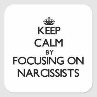 Keep Calm by focusing on Narcissists Square Sticker