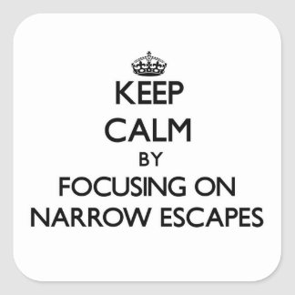 Keep Calm by focusing on Narrow Escapes Square Sticker