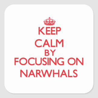 Keep calm by focusing on Narwhals Square Sticker