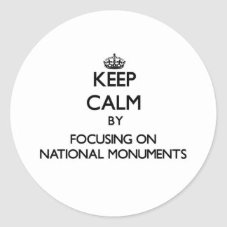 Keep Calm by focusing on National Monuments Classic Round Sticker