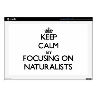 "Keep Calm by focusing on Naturalists Skins For 17"" Laptops"