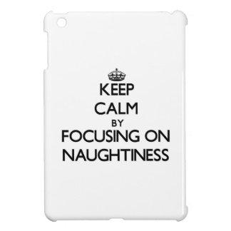 Keep Calm by focusing on Naughtiness iPad Mini Cover